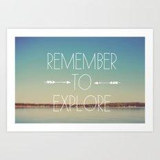 Remember to Explore Art Print
