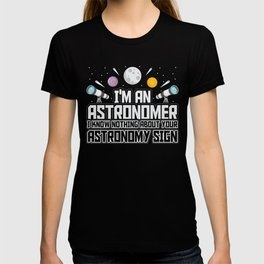 I'm An Astronomer I know Nothing About Your Astronomy Sign T-shirt