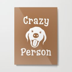 Crazy Dog Person Metal Print