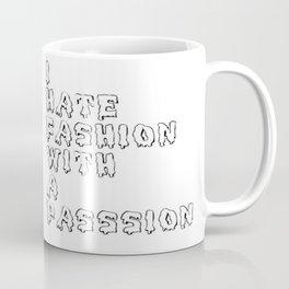 I hate fashion with a passion Coffee Mug