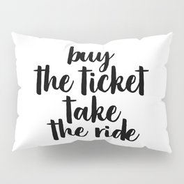 Buy The Ticket Take The Ride, Motivational Art, Inspirational Art, Typography Art Pillow Sham