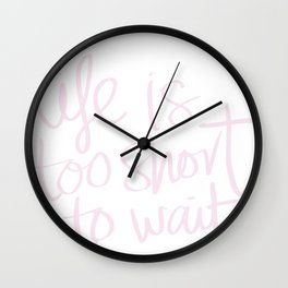 Inspirational Life Quote Life is Too Short to Wait Wall Clock