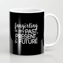fangirling is my past present & future // black Coffee Mug