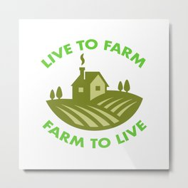 Live To Farm Farm To Live Metal Print
