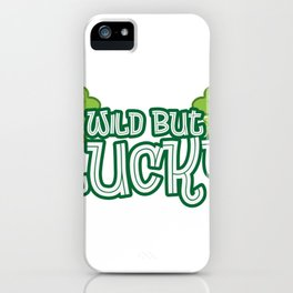 Wild But Lucky St Patricks Day Cute Funny iPhone Case