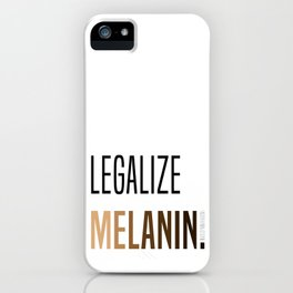 LEGALIZE MELANIN iPhone Case