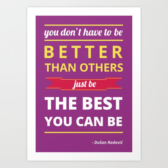 Be the best you can be Art Print
