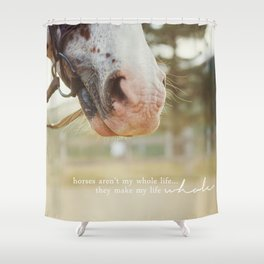 horses make me whole Shower Curtain