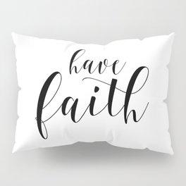 Have Faith, Typography Print, Calligraphy Print, Inspirational Art, Wall Decor Pillow Sham