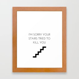 I'm Sorry Your Stairs Tried To Kill You Framed Art Print