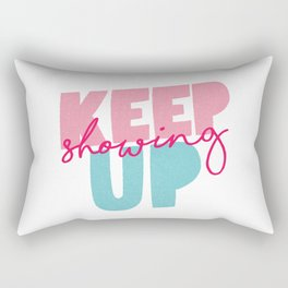Keep Showing Up pink and blue motivational typography poster bedroom wall home decor Rectangular Pillow