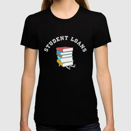 Student Loans Back to School College T-Shirt broke student T-shirt