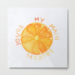 You're My Main Squeeze Metal Print