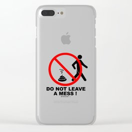 Do not leave a mess! Clear iPhone Case