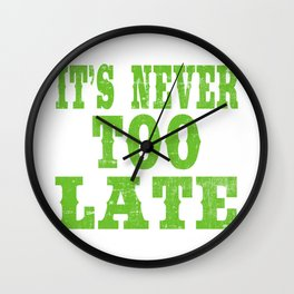 """A Nice Loading Tee For Waiting Persons Saying """"Its Never Too Late"""" T-shirt Design  Wall Clock"""