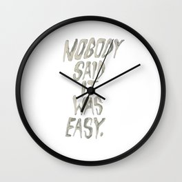 NO BODY SAID IT WAS EASY Wall Clock