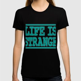 """""""Life Is Strange"""" tee design. Make your life stranger with this simple yet attractive tee!  T-shirt"""