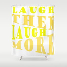 Laugh and Laugh More Happy Vibes Text Shower Curtain