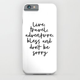 Live Travel Adventure Bless and Don't Be Sorry black and white modern typography home wall decor iPhone Case