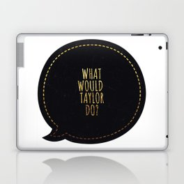 What would Taylor do Laptop & iPad Skin