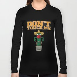Don't Touch Me - Funny Cactus Pun Gift Long Sleeve T-shirt