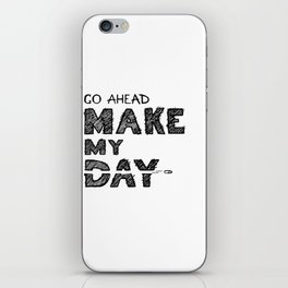 Go ahead, Make My Day - handlettering quote Black&White geek and nerds design iPhone Skin
