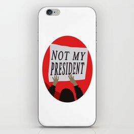 Not My President iPhone Skin