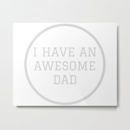 I have an awesome Dad #minimalism Metal Print