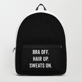 Bra Off, Hair Up Funny Quote Backpack