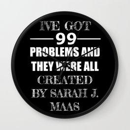99 Problems All Created by Sarah J. Maas Wall Clock