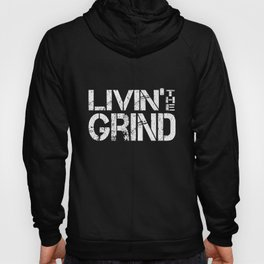 Living The Grind - For Sarcastic Hard Working People Hoody