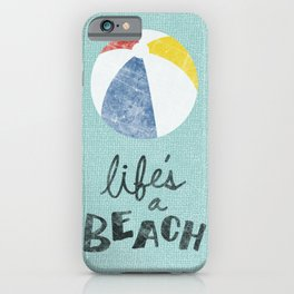 Life's a Beach. iPhone Case