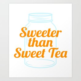 """""""Sweeter Than Sweet Tea"""" tee design. Makes an awesome gift to friends and family too! Grab yours now Art Print"""