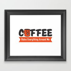 Coffee Rules Everything Around Me Framed Art Print