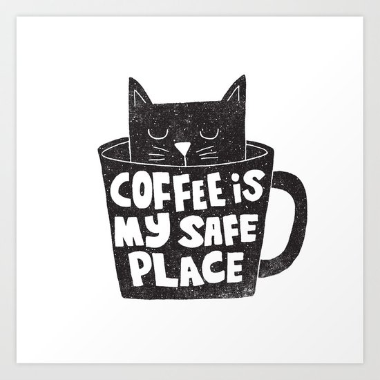 coffee is my safe place Art Print