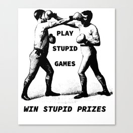 Play Stupid Games, Win Stupid Prizes Canvas Print