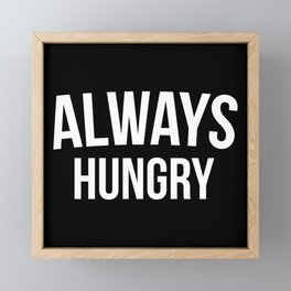 Always Hungry Funny Quote Framed Mini Art Print