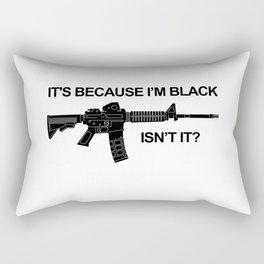 AR15 It's Because I'm Black Isn't It? Rectangular Pillow