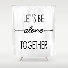 Let's be alone together (inverted) Shower Curtain