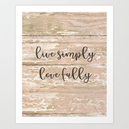 Live Simply Love Fully on Chipped Paint Art Print