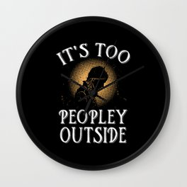Introverts - Too Peopley Outside Wall Clock