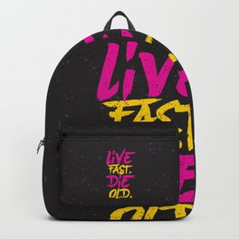 Live Fast. Die Old. Backpack