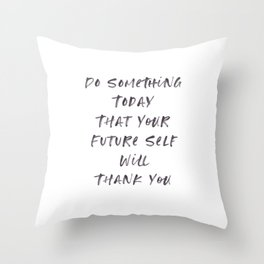 Do Something Today That Your Future Self Will Thank You, Dreams, Don't Give Up, Happy, Stay Calm Throw Pillow