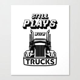 Still Plays With Trucks Funny Trucker Gift Idea Canvas Print