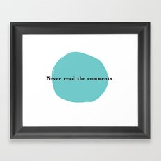 Never Read the Comments Framed Art Print