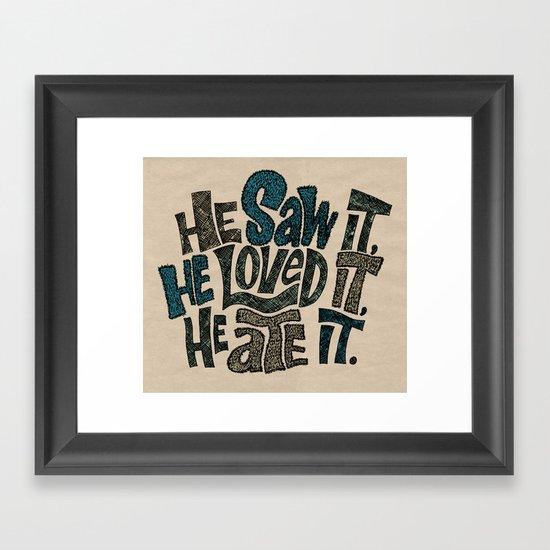 He Saw It, He Loved It, He Ate It. Framed Art Print