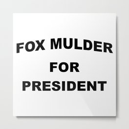 Mulder For President Metal Print