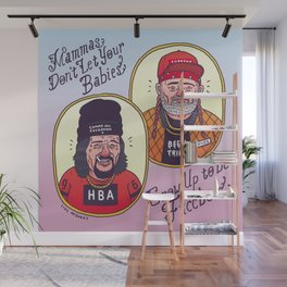 Mamma's Don't Let Your Babies Grow Up To Be Fuccbois Wall Mural