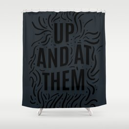 Up And At Them - Black typography print Shower Curtain