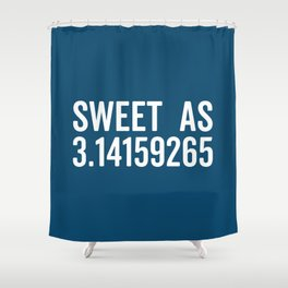 Sweet As Pi Funny Quote Shower Curtain